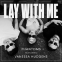 Free Download Phantoms Lay With Me (feat. Vanessa Hudgens) Mp3