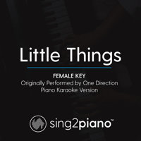 Little Things (Female Key) Originally Performed by One Direction] [Piano Karaoke Version] Sing2Piano