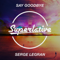 Say Goodbye (Extended Mix) Serge Legran MP3