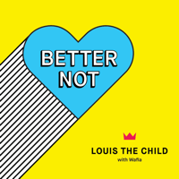 Better Not (feat. Wafia) Louis The Child