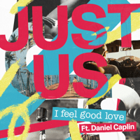 I Feel Good Love (feat. Daniel Caplin) Just Us