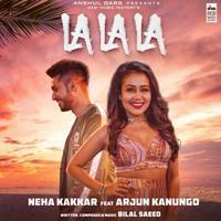 La La La Neha Kakkar & Arjun Kanungo MP3