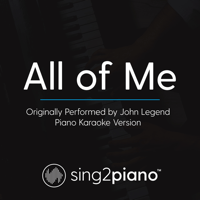 All of Me (Originally Performed by John Legend) [Piano Karaoke Version] Sing2Piano