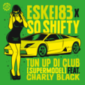 Free Download Eskei83 & So Shifty Tun up Di Club (feat. Charly Black) [VIP Mix] Mp3