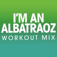 I'm an Albatraoz (Extended Workout Mix) Power Music Workout