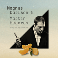 Oh My Darling Clementine Magnus Carlson & Martin Hederos