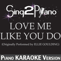 Love Me Like You Do (Originally Performed By Ellie Goulding) [Piano Karaoke Version] Sing2Piano MP3