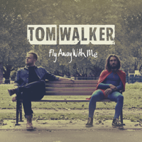 Fly Away with Me Tom Walker