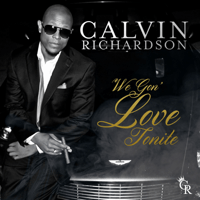 We Gon' Love Tonite Calvin Richardson