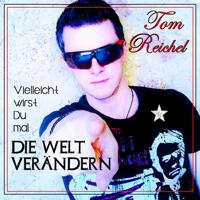 Vielleicht wirst du mal die Welt verändern (Single Mix) Tom Reichel