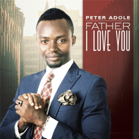 Father I Love You Peter Adole