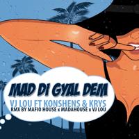Mad Di Gyal Dem (feat. Konshens & Krys) [Mafio House & Madahouse Remix] Vj Lou