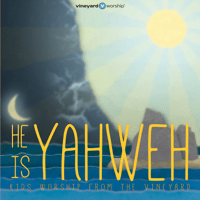 He Is yahweh Vineyard Worship