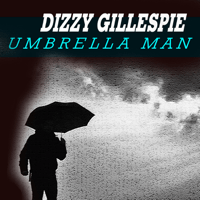 Umbrella Man Dizzy Gillespie MP3