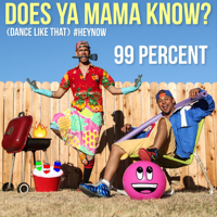 Does Ya Mama Know? (Dance Like That) #HEYNOW 99 Percent