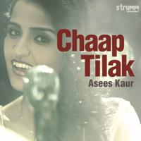 Chaap Tilak Asees Kaur song