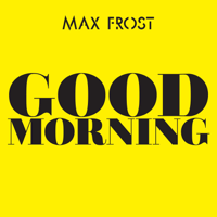 Good Morning Max Frost