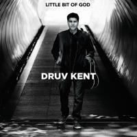 Little Bit of God Druv Kent