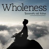 Wholeness Sounds of Isha MP3