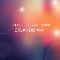 Let's Go Home (Erlando Remix) Eklo