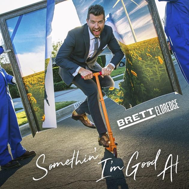 Somethin' I'm Good At - Single by Brett Eldredge