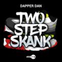 Free Download Dapper Dan 2 Step Skank (Radio Edit) Mp3