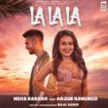 Free Download Neha Kakkar & Arjun Kanungo La La La Mp3