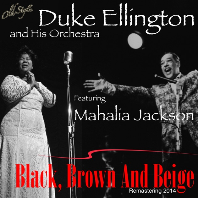 Black, Brown and Beige (Remastering 2014) [feat. Mahalia Jackson] by Duke Ellington and His Orchestra