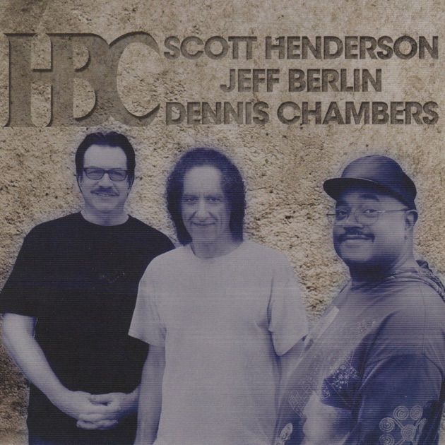 HBC (feat. Jeff Berlin & Dennis Chambers) by Scott Henderson