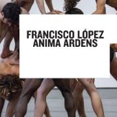Anima Ardens, Francisco López