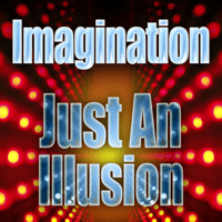 Just An Illusion Imagination