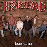 I Loved Her First Heartland