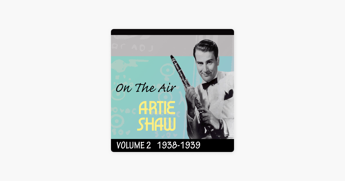 Artie Shaw Theme Song On The Air 1938 39 Vol 2 By Artie Shaw On Apple Music