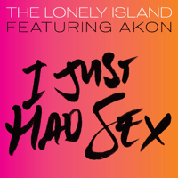 I Just Had Sex (feat. Akon) The Lonely Island