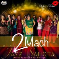 2Mach (feat. K-Singh) Jazz Sahota