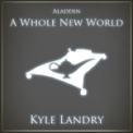 Free Download Kyle Landry A Whole New World Mp3