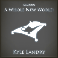 A Whole New World Kyle Landry MP3