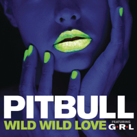 Wild Wild Love (feat. G.R.L.) Pitbull