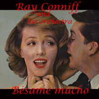 Bésame Mucho Ray Conniff and His Orchestra