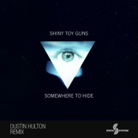 Somewhere To Hide (Dustin Hulton Remix) Shiny Toy Guns