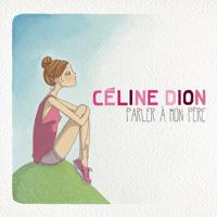 Parler à mon père Céline Dion MP3