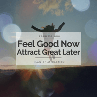 Feel Good Now Attract Great Later (Law of Attraction) Fearless Soul MP3