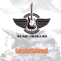 Love Is All Around Music Makers