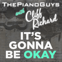 (It's Gonna Be) Okay The Piano Guys & Cliff Richard