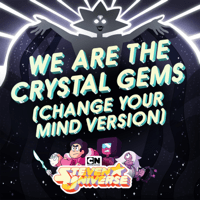 We Are the Crystal Gems (Change Your Mind Version) [feat. Zach Callison] Steven Universe MP3