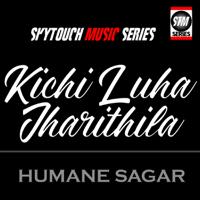 Kichi Luha Jharithila Humane Sagar MP3