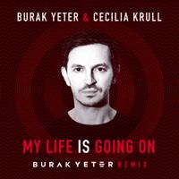Free Download Burak Yeter & Cecilia Krull My Life Is Going On (Burak Yeter Remix) Mp3