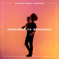 Remember to Remember Steven Curtis Chapman MP3