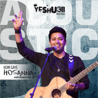 Hum Gaye Hosanna (Acoustic Version) Yeshua Band