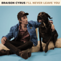 Free Download Braison Cyrus I'll Never Leave You Mp3